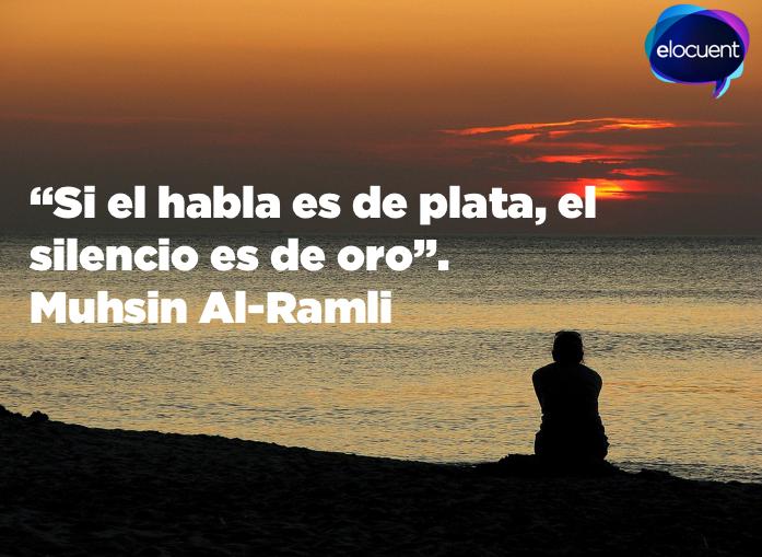 """""""Si el habla es de plata, el silencio es de oro"""". Muhsin Al-Ramli"""
